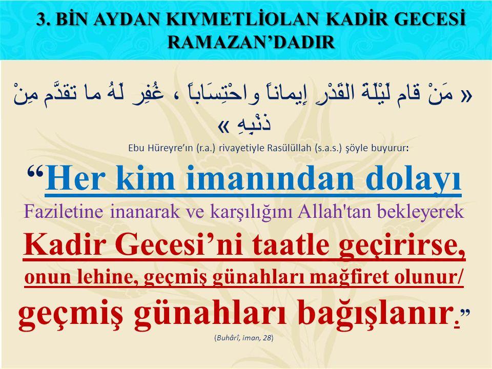 « مَنْ قام لَيْلَةَ القَدْرِ إِيماناً واحْتِسَاباً ، غُفِر لَهُ ما تقدَّم مِنْ ذنْبِهِ » Ebu Hüreyre'ın (r.a.) rivayetiyle Rasülüllah (s.a.s.) şöyle b