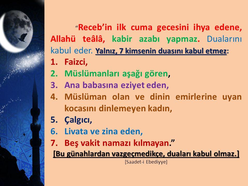 Yalnız, 7 kimsenin duasını kabul etmez Receb'in ilk cuma gecesini ihya edene, Allahü teâlâ, kabir azabı yapmaz.