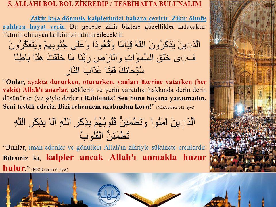 5.ALLAHI BOL BOL ZİKREDİP / TESBİHATTA BULUNALIM Zikir kışa dönmüş kalplerimizi bahara çevirir.