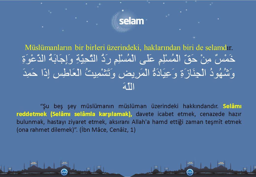 Müslümanların bir birleri üzerindeki, haklarından biri de selamdır. خَمْسٌ مِنْ حَقِّ الْمُسْلِمِ عَلَى الْمُسْلِمِ رَدُّ التَّحِيَّةِ وَإِجَابَةُ الد