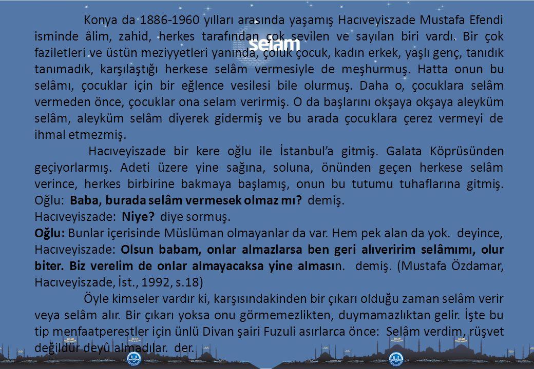 Konya da 1886-1960 yılları arasında yaşamış Hacıveyiszade Mustafa Efendi isminde âlim, zahid, herkes tarafından çok sevilen ve sayılan biri vardı. Bir