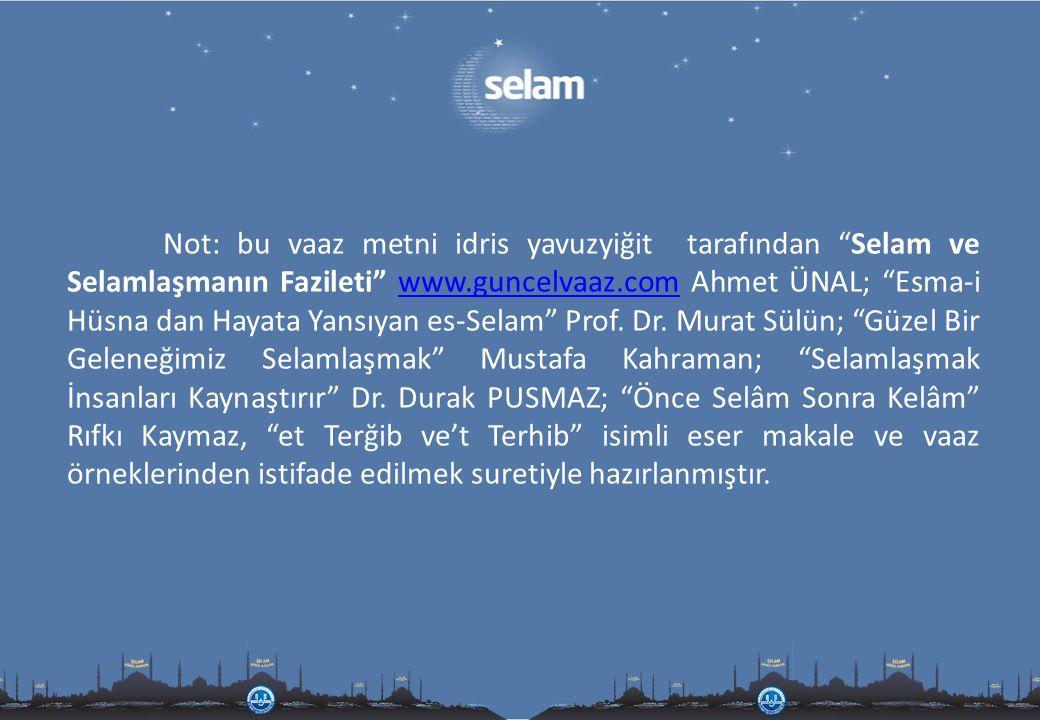 """Not: bu vaaz metni idris yavuzyiğit tarafından """"Selam ve Selamlaşmanın Fazileti"""" www.guncelvaaz.com Ahmet ÜNAL; """"Esma-i Hüsna dan Hayata Yansıyan es-S"""