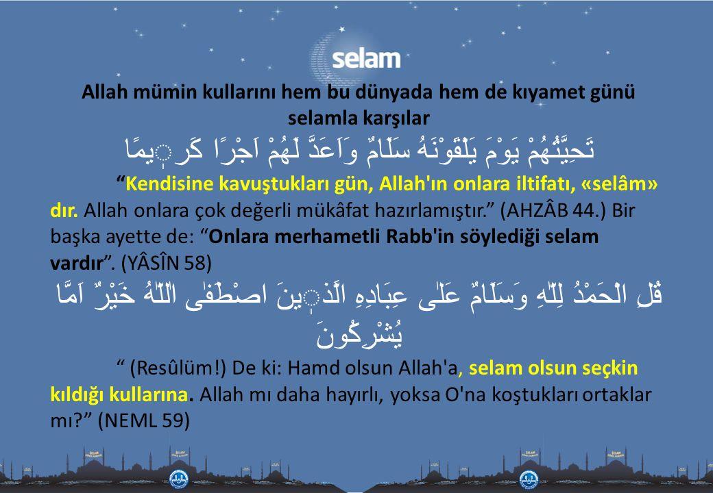 """Allah mümin kullarını hem bu dünyada hem de kıyamet günü selamla karşılar تَحِيَّتُهُمْ يَوْمَ يَلْقَوْنَهُ سَلَامٌ وَاَعَدَّ لَهُمْ اَجْرًا كَريمًا """""""