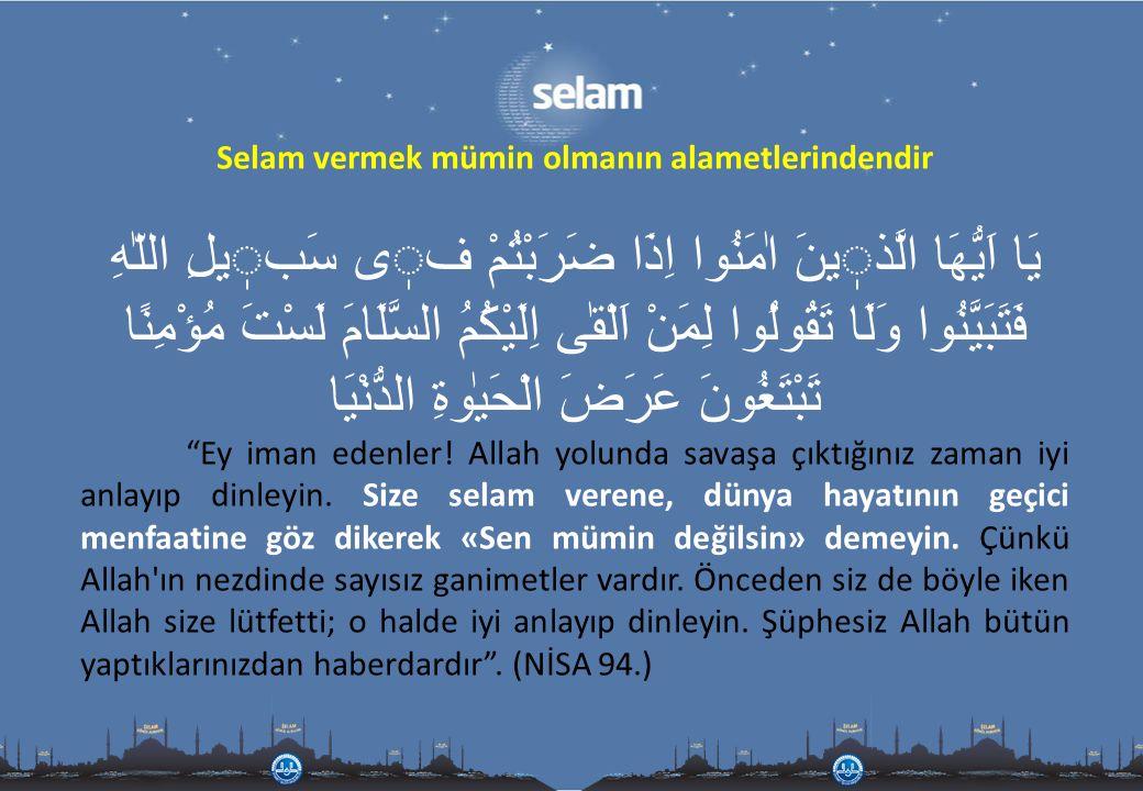 Selam ve selamlaşmak Yüce Rabbimizin bizlere Kuran-ı Kerimde emretmiş olduğu ilkeler arasındadır.