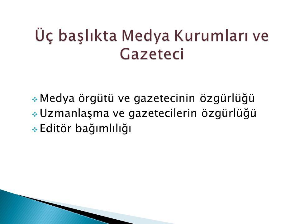 MMedya örgütü ve gazetecinin özgürlüğü UUzmanlaşma ve gazetecilerin özgürlüğü EEditör bağımlılığı