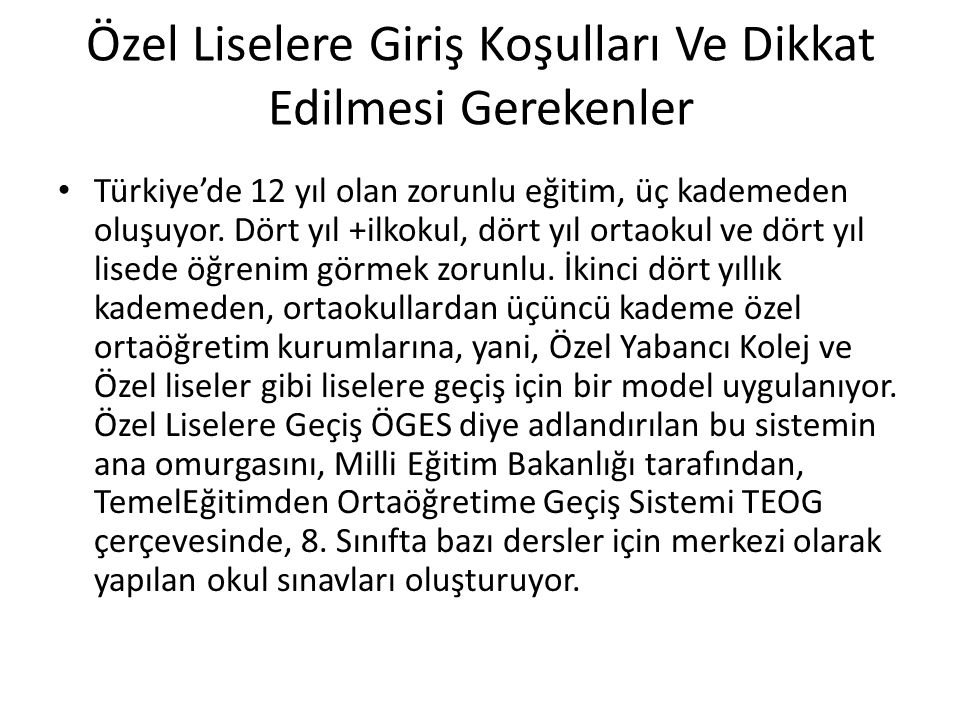 Özel Liselere Giriş Koşulları Ve Dikkat Edilmesi Gerekenler Türkiye'de 12 yıl olan zorunlu eğitim, üç kademeden oluşuyor.