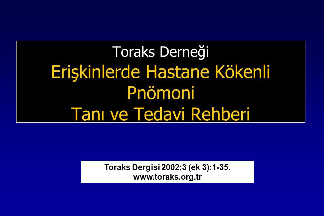 Toraks Derneği Erişkinlerde Hastane Kökenli Pnömoni Tanı ve Tedavi Rehberi Toraks Dergisi 2002;3 (ek 3):1-35.