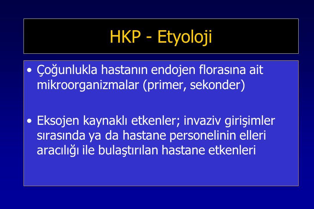 HKP - Etyoloji Çoğunlukla hastanın endojen florasına ait mikroorganizmalar (primer, sekonder) Eksojen kaynaklı etkenler; invaziv girişimler sırasında ya da hastane personelinin elleri aracılığı ile bulaştırılan hastane etkenleri