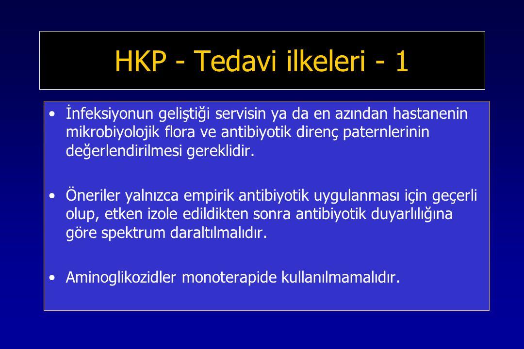 HKP - Tedavi ilkeleri - 1 İnfeksiyonun geliştiği servisin ya da en azından hastanenin mikrobiyolojik flora ve antibiyotik direnç paternlerinin değerlendirilmesi gereklidir.