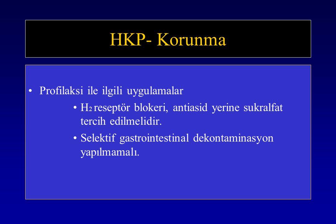 HKP- Korunma Profilaksi ile ilgili uygulamalar H 2 reseptör blokeri, antiasid yerine sukralfat tercih edilmelidir.