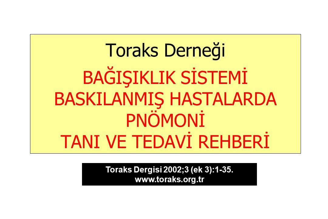Toraks Derneği BAĞIŞIKLIK SİSTEMİ BASKILANMIŞ HASTALARDA PNÖMONİ TANI VE TEDAVİ REHBERİ Toraks Dergisi 2002;3 (ek 3):1-35.