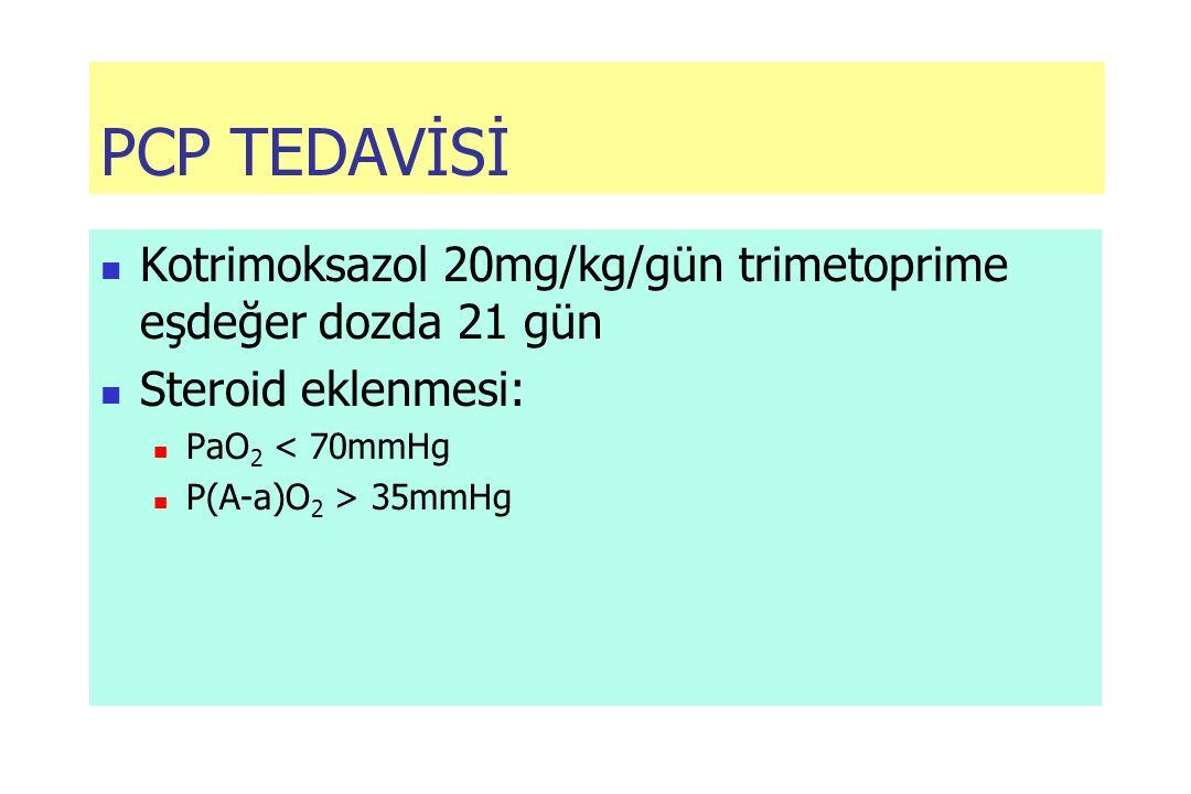 PCP TEDAVİSİ Kotrimoksazol 20mg/kg/gün trimetoprime eşdeğer dozda 21 gün Steroid eklenmesi: PaO 2 < 70mmHg P(A-a)O 2 > 35mmHg