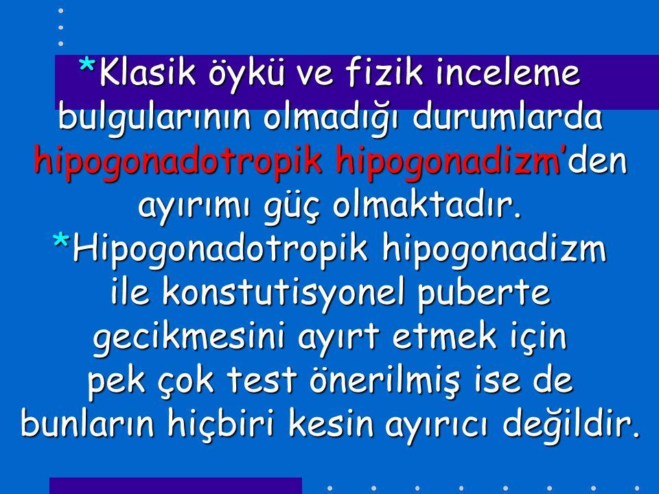 *Klasik öykü ve fizik inceleme bulgularının olmadığı durumlarda hipogonadotropik hipogonadizm'den ayırımı güç olmaktadır. *Hipogonadotropik hipogonadi
