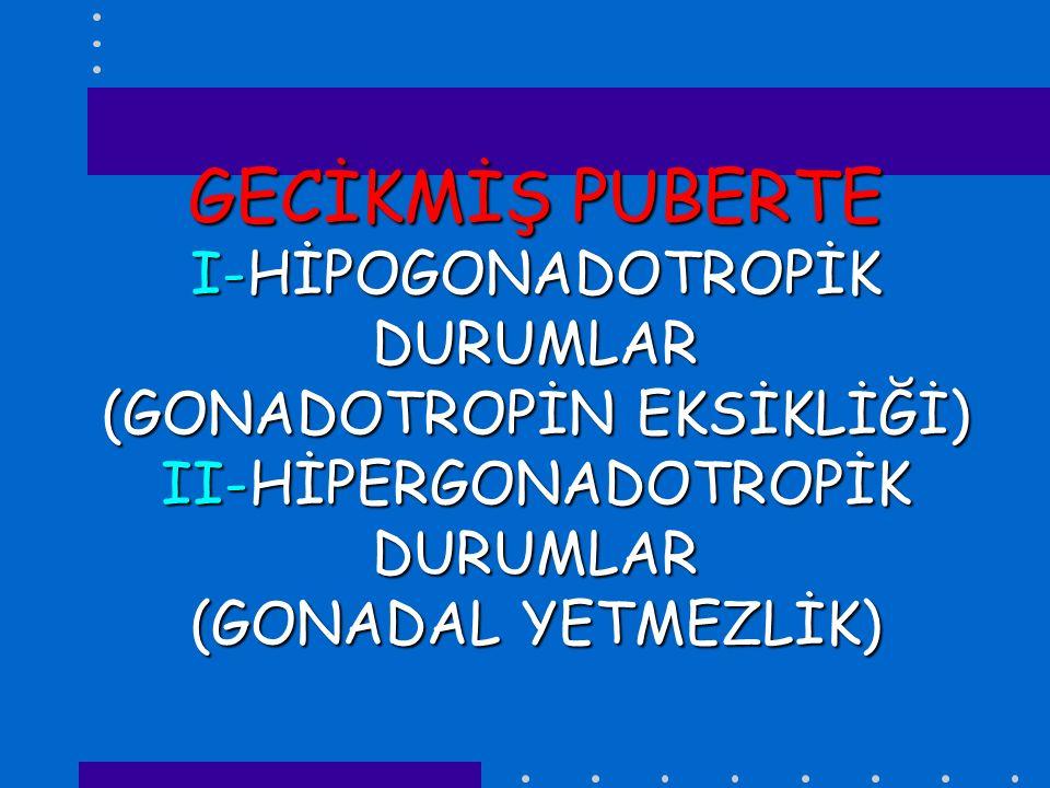 HİPOGONADOTROPİK DURUMLAR (GONADOTROPİN EKSİKLİĞİ I-Hipotalamo-hipofizer aks fonksiyonunda bozulma veya gecikme II-Organik Hipotalamo-hipofizer Defektler