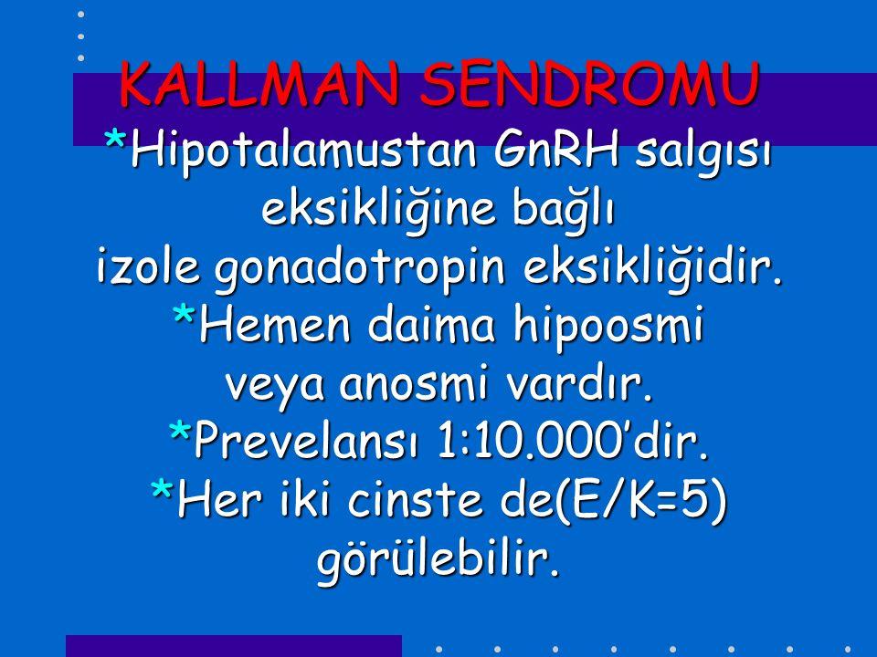KALLMAN SENDROMU *Hipotalamustan GnRH salgısı eksikliğine bağlı izole gonadotropin eksikliğidir. *Hemen daima hipoosmi veya anosmi vardır. *Prevelansı