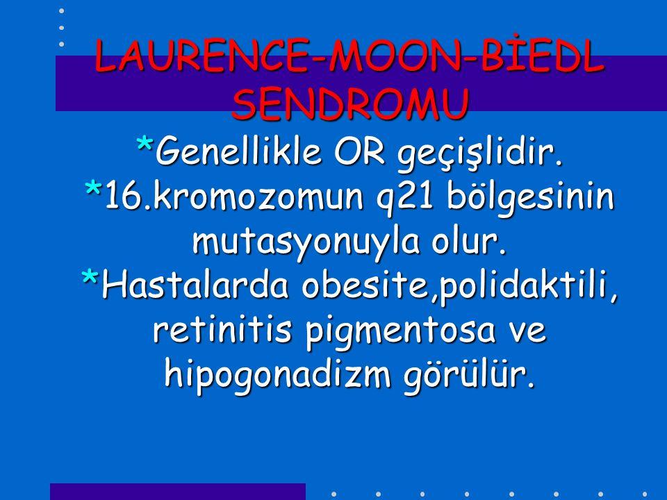 LAURENCE-MOON-BİEDL SENDROMU *Genellikle OR geçişlidir. *16.kromozomun q21 bölgesinin mutasyonuyla olur. *Hastalarda obesite,polidaktili, retinitis pi