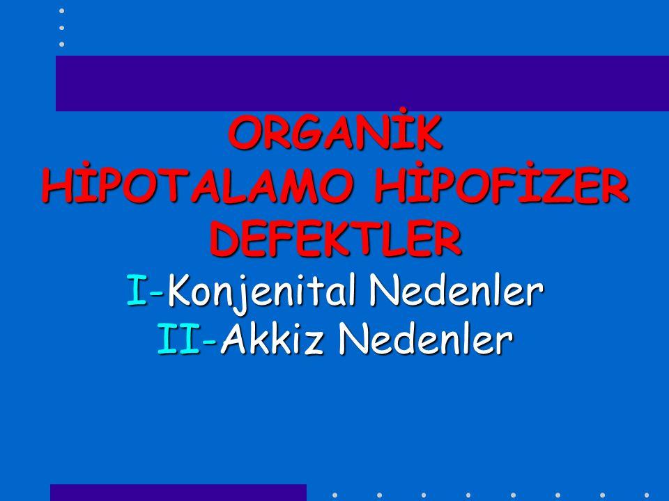 KONJENİTAL NEDENLER *Hipofizer gelişim defektleri (HESX-1,PROP-1) *Orta hat defektleri (yarık damak,septo-optik displazi,prozensefalon defekti) *DAX-1 gen defekti *Prader-Willi,Laurance-Moon-Biedl vb.