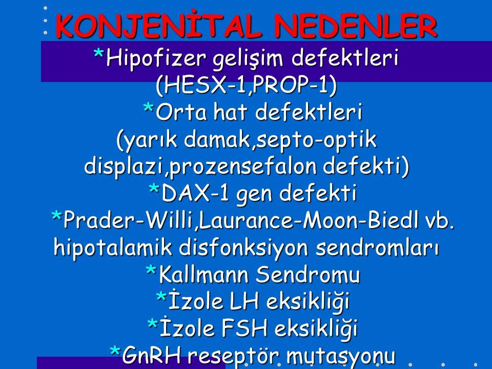 KONJENİTAL NEDENLER *Hipofizer gelişim defektleri (HESX-1,PROP-1) *Orta hat defektleri (yarık damak,septo-optik displazi,prozensefalon defekti) *DAX-1