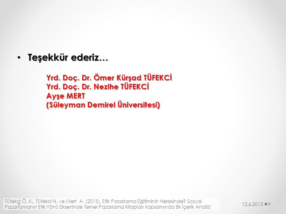 Teşekkür ederiz… Teşekkür ederiz… 12.6.20159 Yrd. Doç. Dr. Ömer Kürşad TÜFEKCİ Yrd. Doç. Dr. Nezihe TÜFEKCİ Ayşe MERT (Süleyman Demirel Üniversitesi)