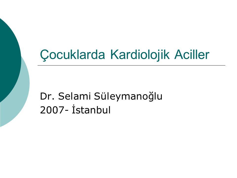 Çocuklarda Kardiolojik Aciller Dr. Selami Süleymanoğlu 2007- İstanbul