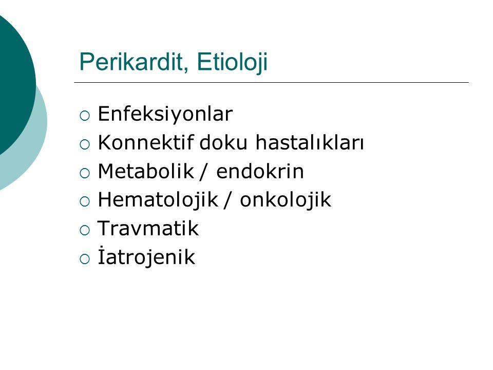 Perikardit, Etioloji  Enfeksiyonlar  Konnektif doku hastalıkları  Metabolik / endokrin  Hematolojik / onkolojik  Travmatik  İatrojenik