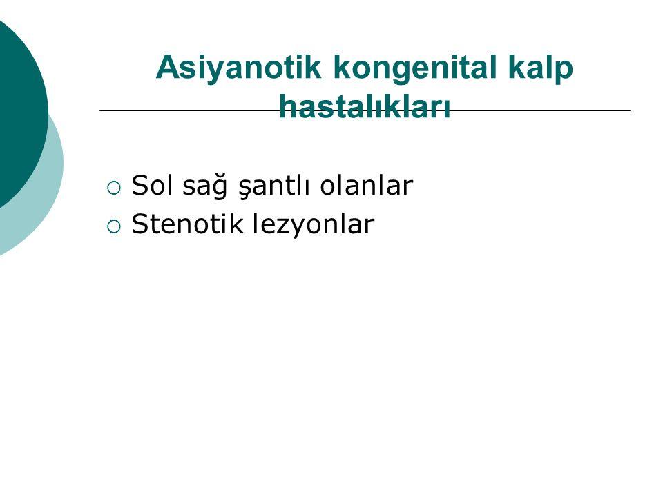 Asiyanotik kongenital kalp hastalıkları  Sol sağ şantlı olanlar  Stenotik lezyonlar