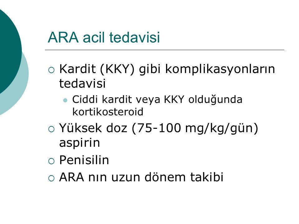ARA acil tedavisi  Kardit (KKY) gibi komplikasyonların tedavisi Ciddi kardit veya KKY olduğunda kortikosteroid  Yüksek doz (75-100 mg/kg/gün) aspirin  Penisilin  ARA nın uzun dönem takibi