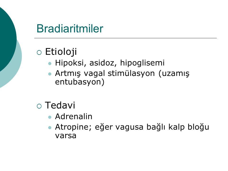 Bradiaritmiler  Etioloji Hipoksi, asidoz, hipoglisemi Artmış vagal stimülasyon (uzamış entubasyon)  Tedavi Adrenalin Atropine; eğer vagusa bağlı kalp bloğu varsa