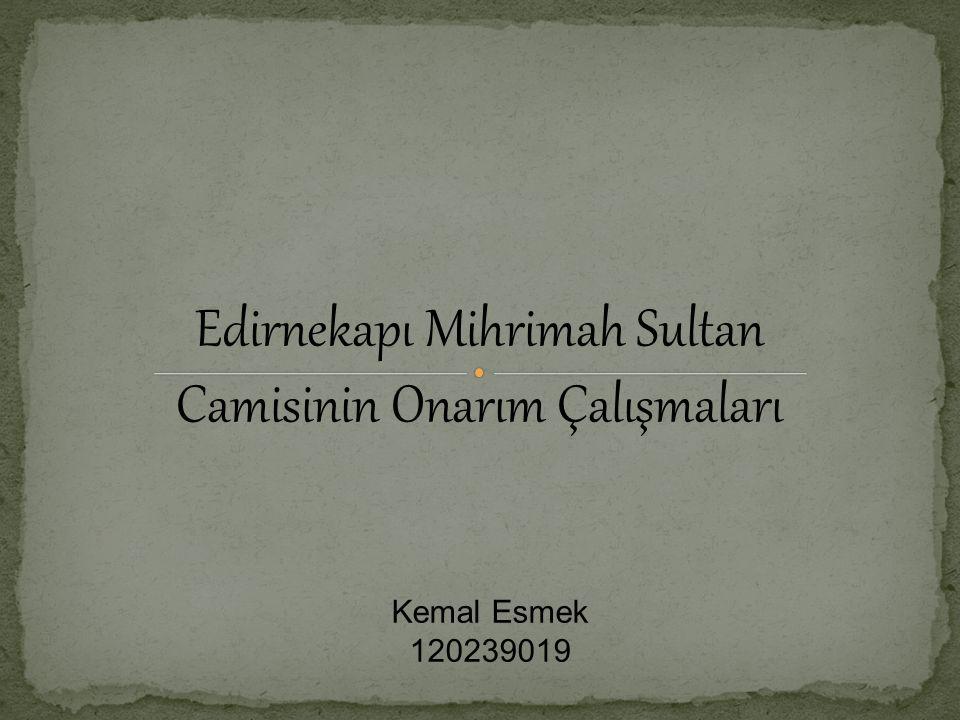 Edirnekapı Mihrimah Sultan Camisinin Onarım Çalışmaları Kemal Esmek 120239019