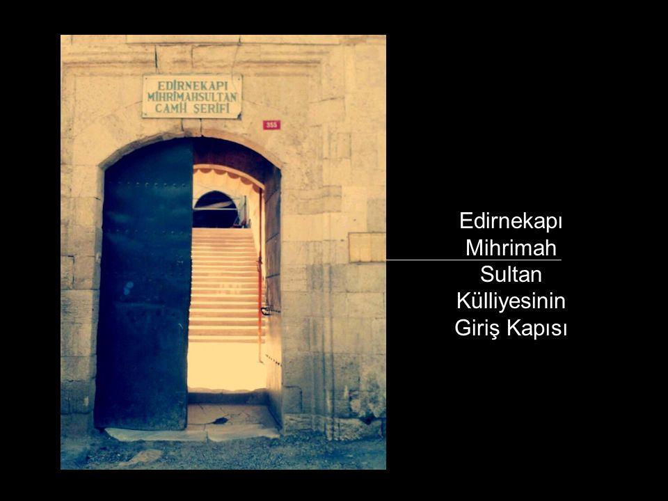 Edirnekapı Mihrimah Sultan Külliyesinin Giriş Kapısı