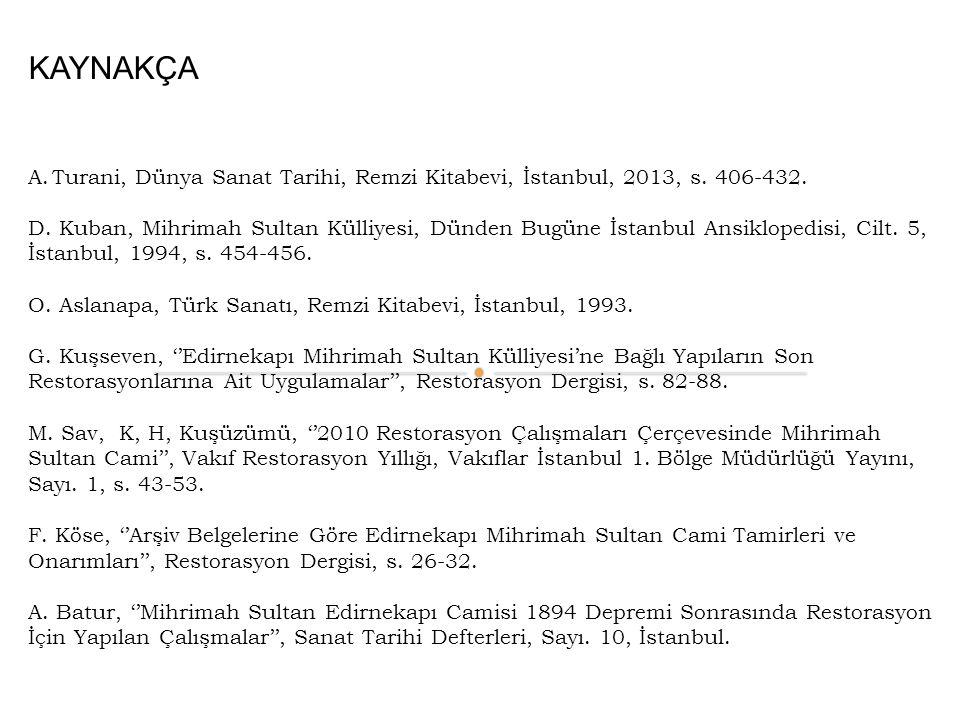 KAYNAKÇA A.Turani, Dünya Sanat Tarihi, Remzi Kitabevi, İstanbul, 2013, s. 406-432. D. Kuban, Mihrimah Sultan Külliyesi, Dünden Bugüne İstanbul Ansiklo