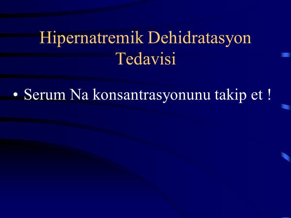 Hipernatremik Dehidratasyon Tedavisi Sıvı sabit bir hızda uygulanır: Tercih edilen sıvılar: D5 ¼ NS D5 ½ NS  Tercih edilen infüzyon hızı idame hızını