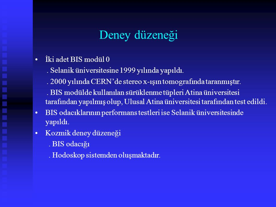 Deney düzeneği İki adet BIS modül 0. Selanik üniversitesine 1999 yılında yapıldı..