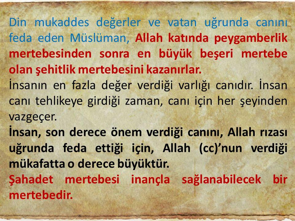 Din mukaddes değerler ve vatan uğrunda canını feda eden Müslüman, Allah katında peygamberlik mertebesinden sonra en büyük beşeri mertebe olan şehitlik