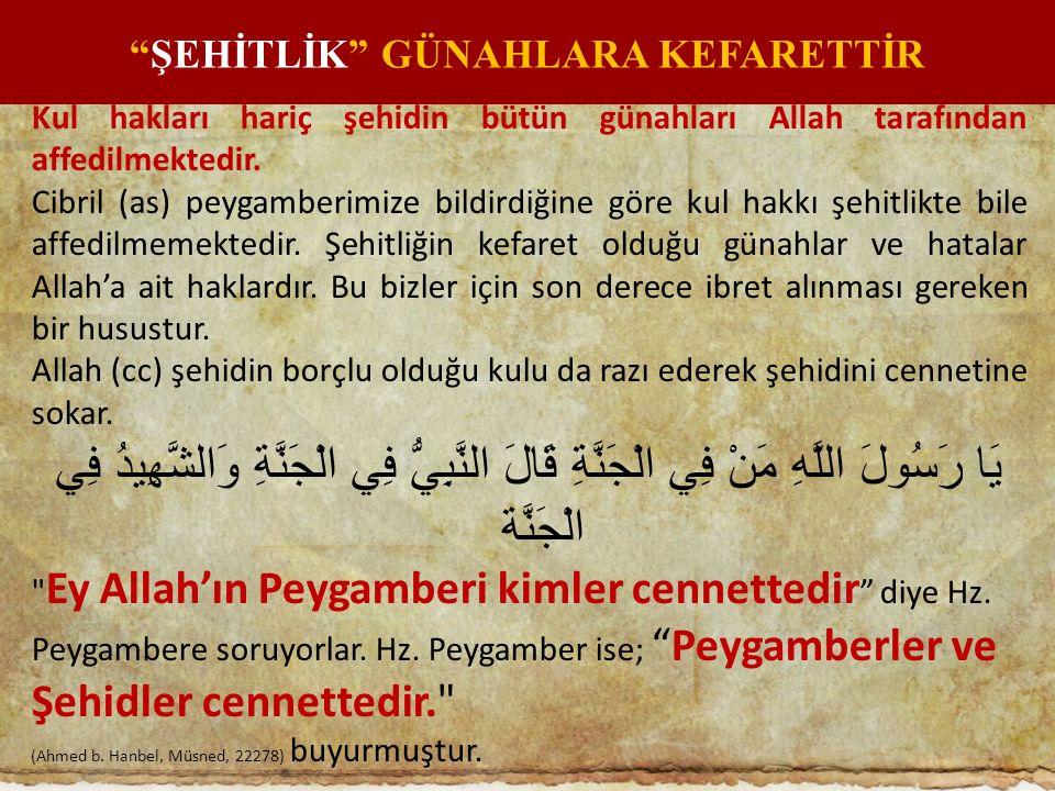 Kul hakları hariç şehidin bütün günahları Allah tarafından affedilmektedir. Cibril (as) peygamberimize bildirdiğine göre kul hakkı şehitlikte bile aff