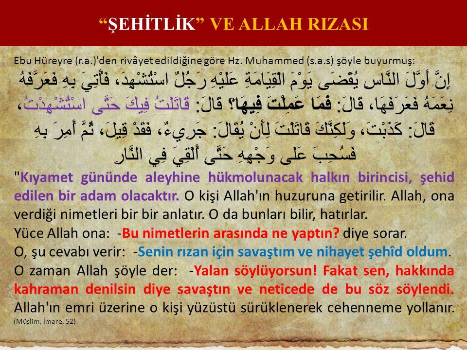 Ebu Hüreyre (r.a.)'den rivâyet edildiğine göre Hz. Muhammed (s.a.s) şöyle buyurmuş: إِنَّ أَوَّلَ النَّاسِ يُقْضَى يَوْمَ الْقِيَامَةِ عَلَيْهِ رَجُلٌ