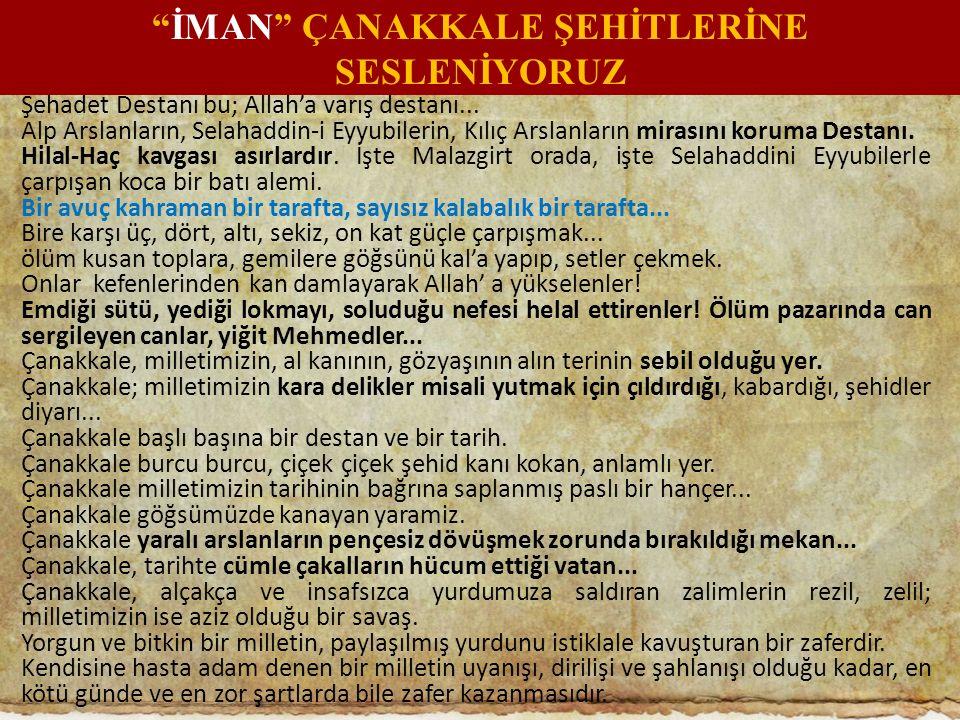 Şehadet Destanı bu; Allah'a varış destanı... Alp Arslanların, Selahaddin-i Eyyubilerin, Kılıç Arslanların mirasını koruma Destanı. Hilal-Haç kavgası a