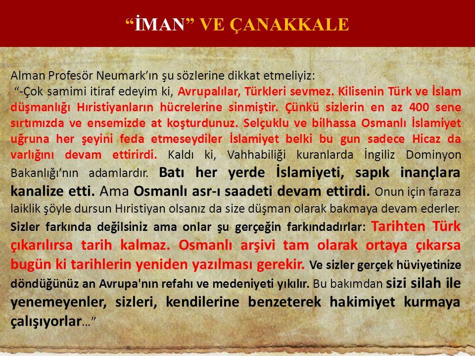 """Alman Profesör Neumark'ın şu sözlerine dikkat etmeliyiz: """"-Çok samimi itiraf edeyim ki, Avrupalılar, Türkleri sevmez. Kilisenin Türk ve İslam düşmanlı"""