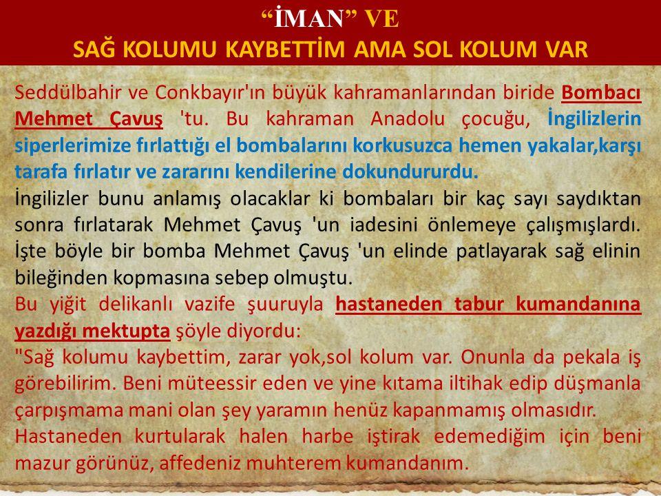 Seddülbahir ve Conkbayır'ın büyük kahramanlarından biride Bombacı Mehmet Çavuş 'tu. Bu kahraman Anadolu çocuğu, İngilizlerin siperlerimize fırlattığı