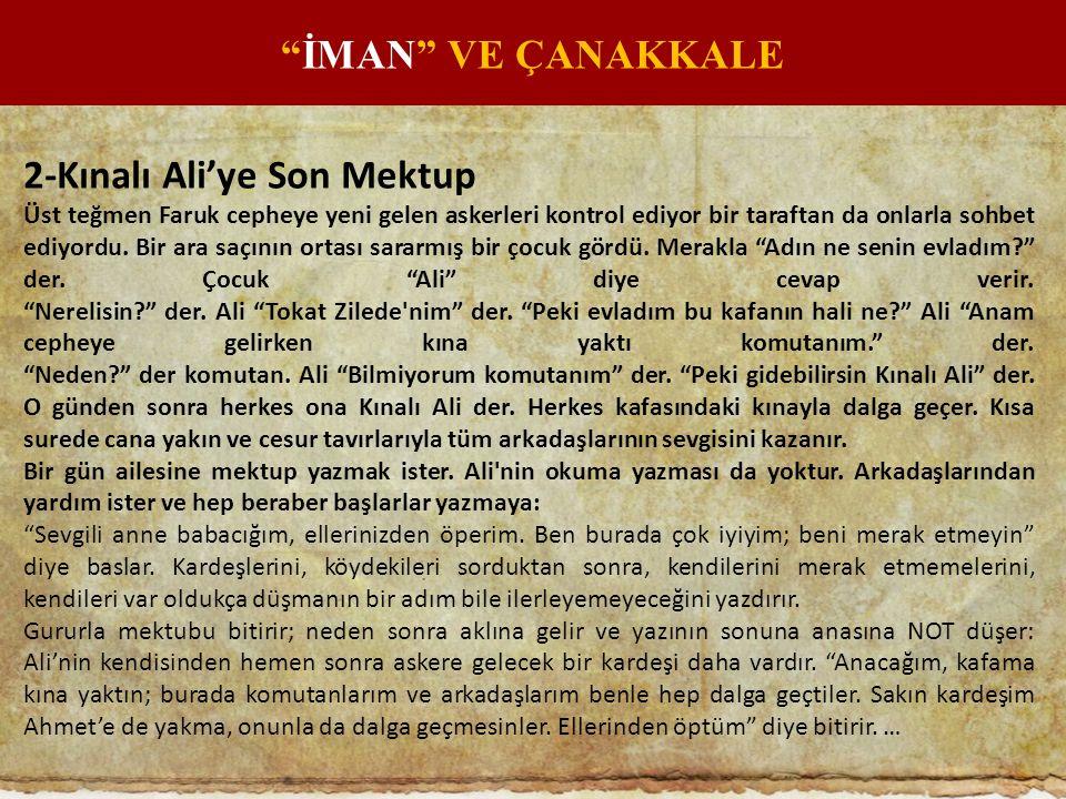 2-Kınalı Ali'ye Son Mektup Üst teğmen Faruk cepheye yeni gelen askerleri kontrol ediyor bir taraftan da onlarla sohbet ediyordu. Bir ara saçının ortas
