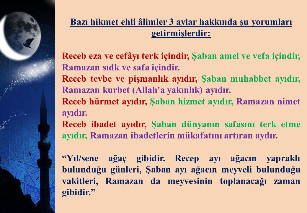 Bazı hikmet ehli âlimler 3 aylar hakkında şu yorumları getirmişlerdir: Receb eza ve cefâyı terk içindir, Şaban amel ve vefa içindir, Ramazan sıdk ve s