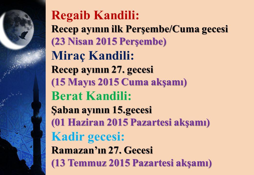 Regaib Kandili: Recep ayının ilk Perşembe/Cuma gecesi (23 Nisan 2015 Perşembe) Miraç Kandili: Recep ayının 27. gecesi (15 Mayıs 2015 Cuma akşamı) Bera