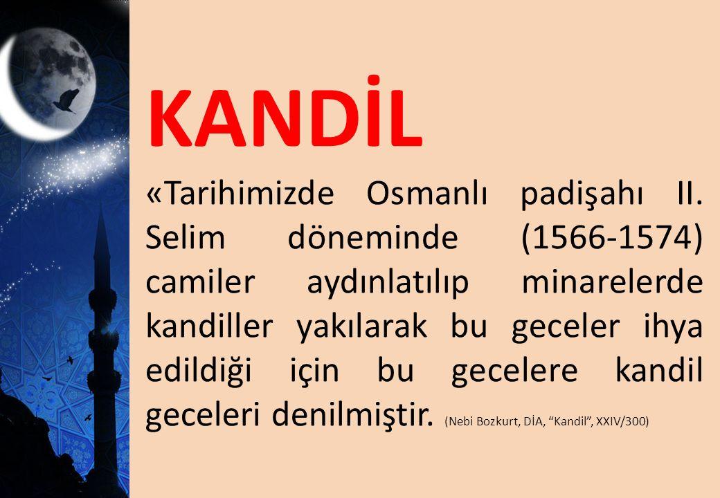 KANDİL «Tarihimizde Osmanlı padişahı II. Selim döneminde (1566-1574) camiler aydınlatılıp minarelerde kandiller yakılarak bu geceler ihya edildiği içi