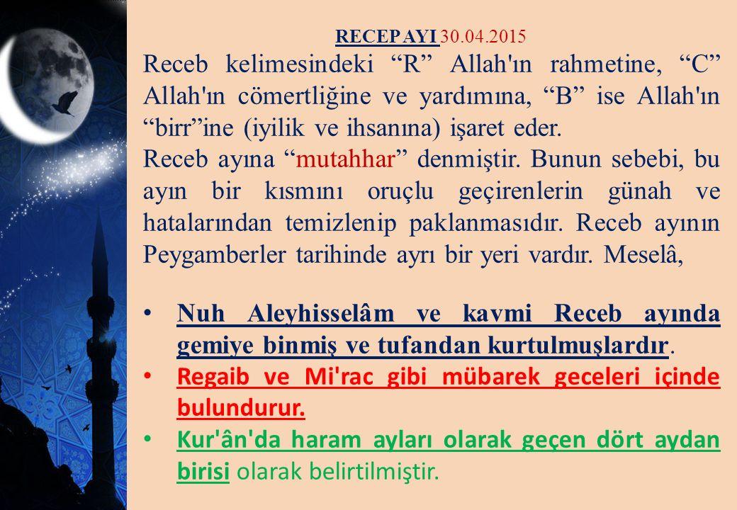 """RECEP AYI 30.04.2015 Receb kelimesindeki """"R"""" Allah'ın rahmetine, """"C"""" Allah'ın cömertliğine ve yardımına, """"B"""" ise Allah'ın """"birr""""ine (iyilik ve ihsanın"""