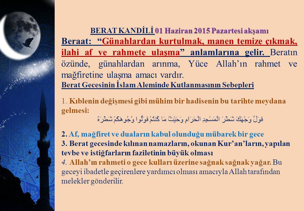 """01 Haziran 2015 Pazartesi akşamı BERAT KANDİLİ 01 Haziran 2015 Pazartesi akşamı Beraat: """"Günahlardan kurtulmak, manen temize çıkmak, ilahi af ve rahme"""