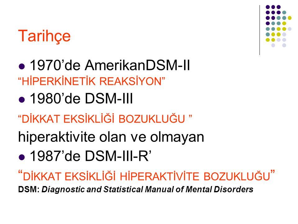 Tarihçe 1994'de DSM-IV DİKKAT EKSİKLİĞİ VE YIKICI DAVRANIŞ BOZUKLUKLARI 1.
