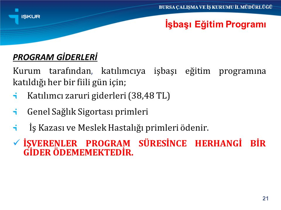 PROGRAM GİDERLERİ Kurum tarafından, katılımcıya işbaşı eğitim programına katıldığı her bir fiili gün için; Katılımcı zaruri giderleri (38,48 TL) Genel
