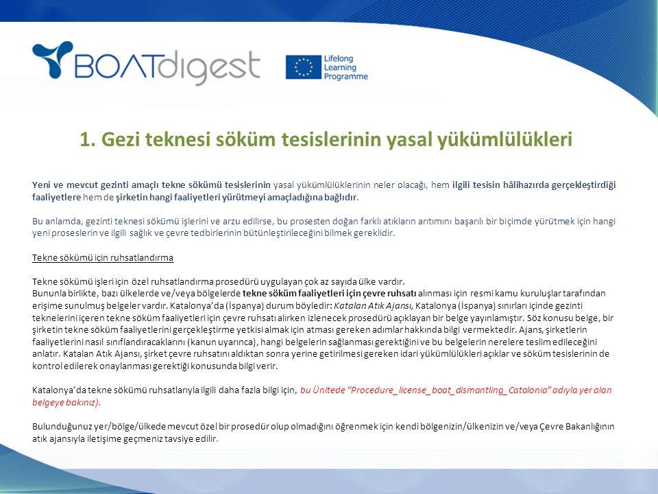 1. Gezi teknesi söküm tesislerinin yasal yükümlülükleri Yeni ve mevcut gezinti amaçlı tekne sökümü tesislerinin yasal yükümlülüklerinin neler olacağı,