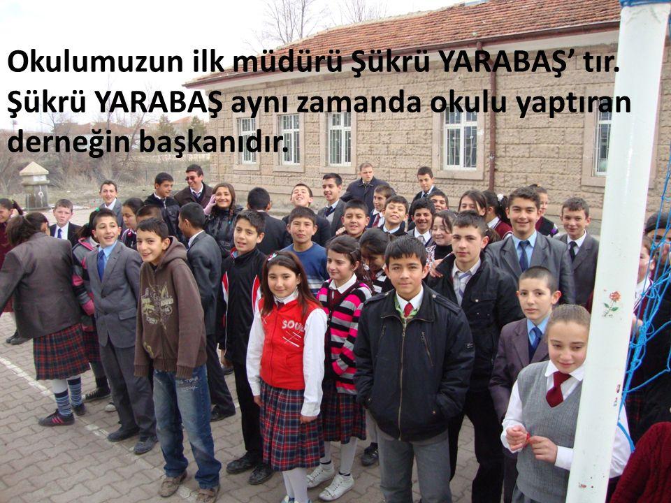 Okulumuzun ilk müdürü Şükrü YARABAŞ' tır.