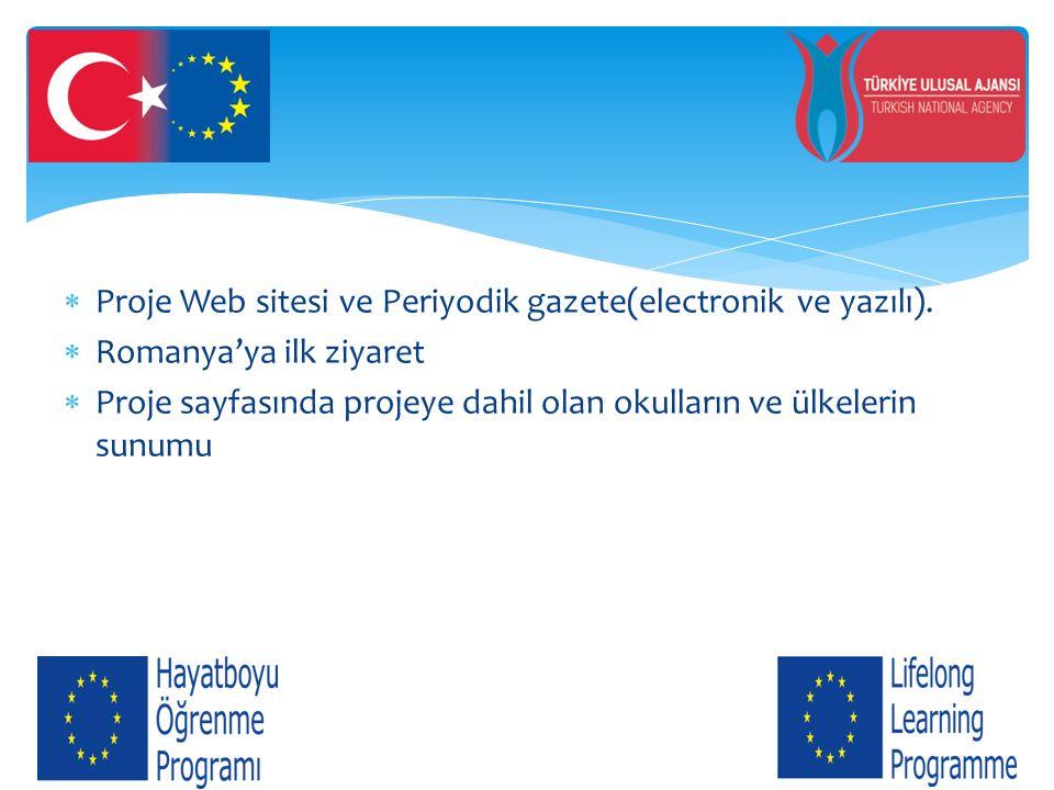  Proje Web sitesi ve Periyodik gazete(electronik ve yazılı).  Romanya'ya ilk ziyaret  Proje sayfasında projeye dahil olan okulların ve ülkelerin su